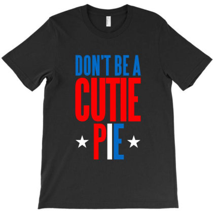 Don't Be A Cutie Pie T-shirt Designed By Helloshop
