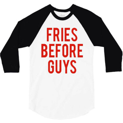 Fries Before Guys 3/4 Sleeve Shirt Designed By Green Giant