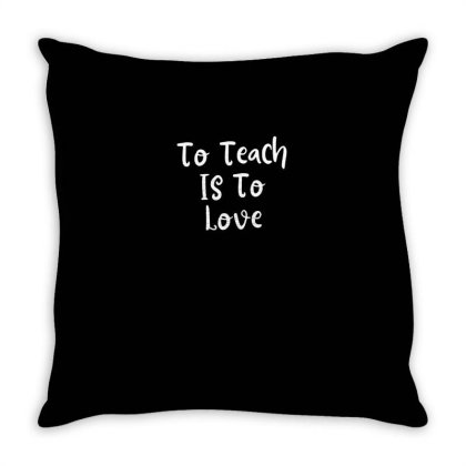 To Teach Is To Love Throw Pillow Designed By Thebestisback