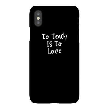 To Teach Is To Love Iphonex Case Designed By Thebestisback