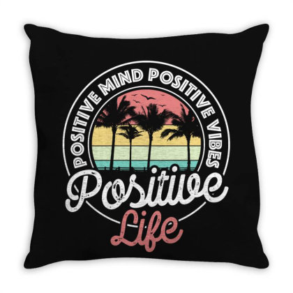 Positive Mind Positive Vibes Positive Life Throw Pillow Designed By Gurkan