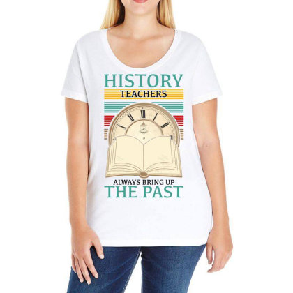 History Teachers Always Bring Up The Past For Light Ladies Curvy T-shirt Designed By Gurkan