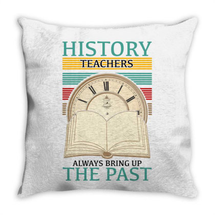 History Teachers Always Bring Up The Past For Light Throw Pillow Designed By Gurkan
