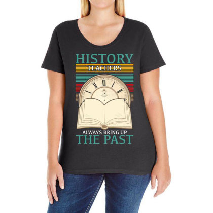 History Teachers Always Bring Up The Past For Dark Ladies Curvy T-shirt Designed By Gurkan