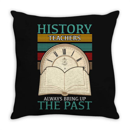 History Teachers Always Bring Up The Past For Dark Throw Pillow Designed By Gurkan