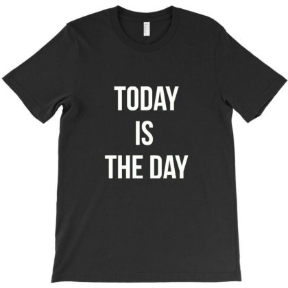 Today Is The Day Motivational Design T-shirt Designed By Wd650