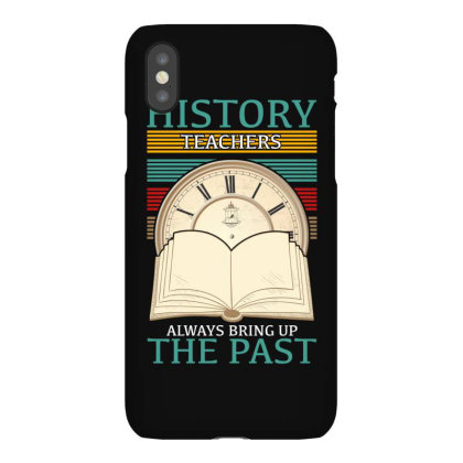 History Teachers Always Bring Up The Past For Dark Iphonex Case Designed By Gurkan