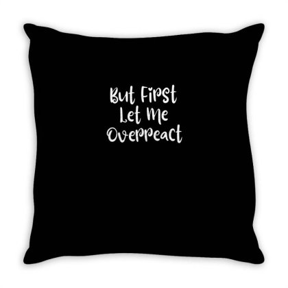 But First Let Me Overreact Throw Pillow Designed By Thebestisback