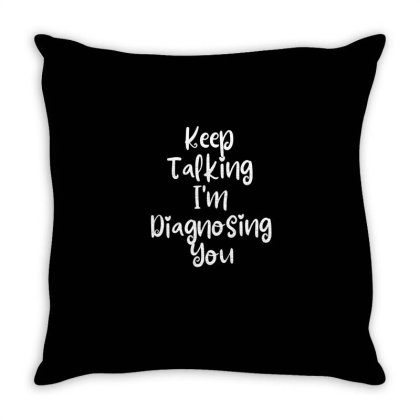 Keep Talking I'm Diagnosing You Throw Pillow Designed By Thebestisback