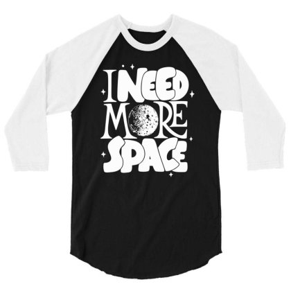 I Need More Space 3/4 Sleeve Shirt Designed By Satrio Art