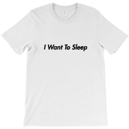 I Want To Sleep T-shirt Designed By Wd650