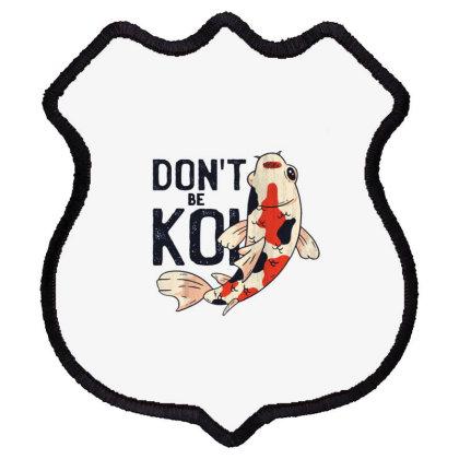 Don't Be Koi Shield Patch Designed By Dirjaart