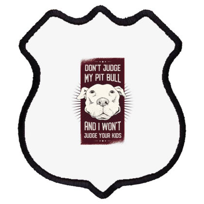 Don't Judge My Pit Bull And I Won't Judge Your Kids Shield Patch Designed By Dirjaart