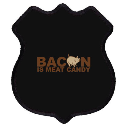 Bacon Is Meat Candy Shield Patch Designed By H3lm1
