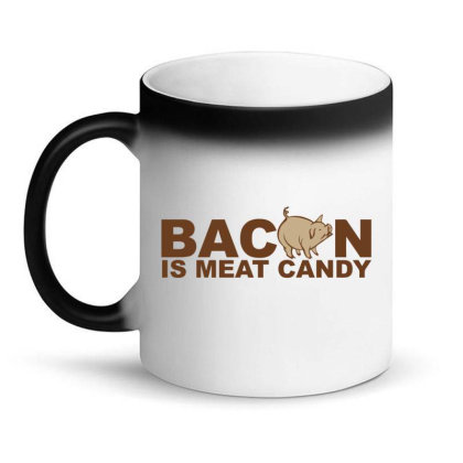 Bacon Is Meat Candy Magic Mug Designed By H3lm1