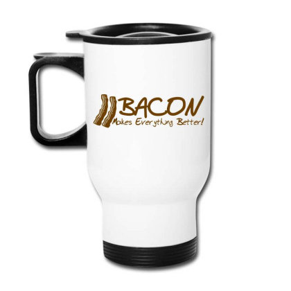 Bacon Makes Evertything Better Travel Mug Designed By H3lm1