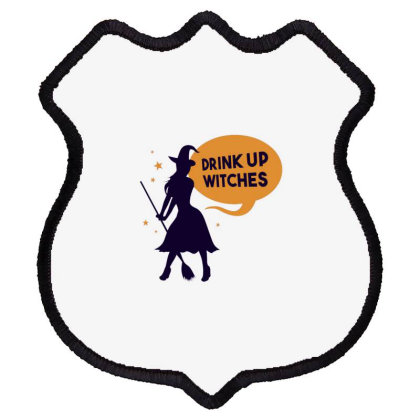 Drink Up Witches (2) Shield Patch Designed By Dirjaart