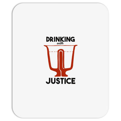 Drinking With Justice Mousepad Designed By Dirjaart