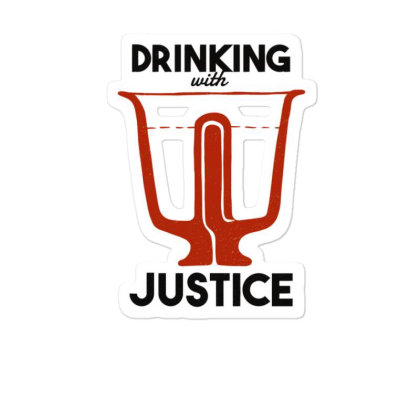 Drinking With Justice Sticker Designed By Dirjaart