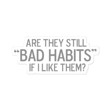 Bad  Habits Sticker Designed By H3lm1