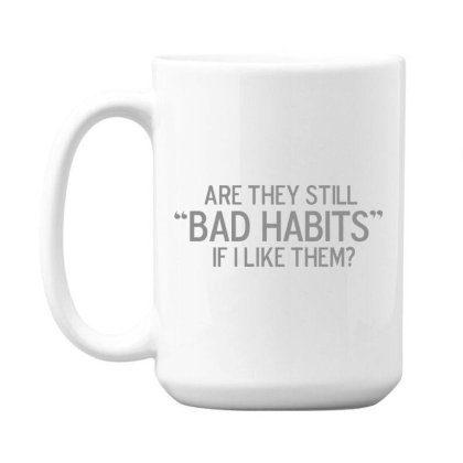 Bad  Habits 15 Oz Coffe Mug Designed By H3lm1