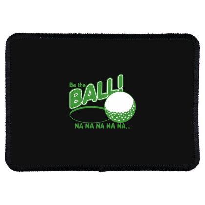 Be The Ball! Na Na Na Na Na Rectangle Patch Designed By H3lm1