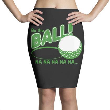 Be The Ball! Na Na Na Na Na Pencil Skirts Designed By H3lm1