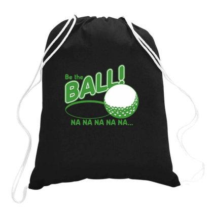 Be The Ball! Na Na Na Na Na Drawstring Bags Designed By H3lm1