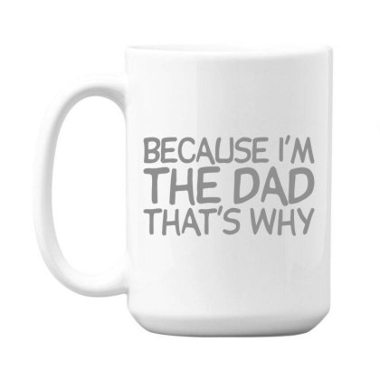 Because  Dad 15 Oz Coffe Mug Designed By H3lm1