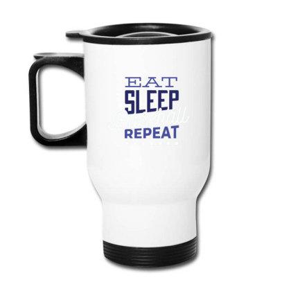 Eat, Sleep, Baseball, Repeat Travel Mug Designed By Dirjaart