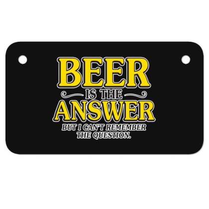 Beer Is The Answer Motorcycle License Plate Designed By H3lm1