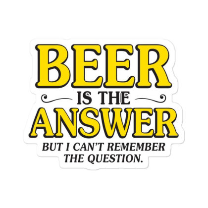 Beer Is The Answer Sticker Designed By H3lm1