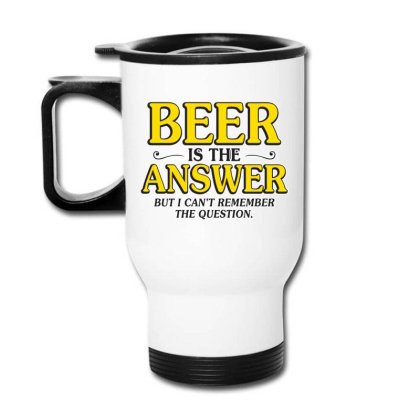 Beer Is The Answer Travel Mug Designed By H3lm1