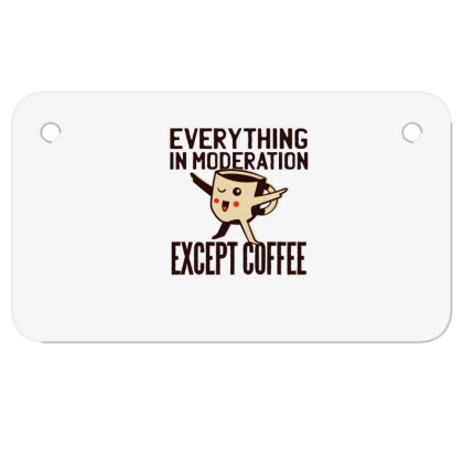 Everything In Moderation Except Coffee Motorcycle License Plate Designed By Dirjaart