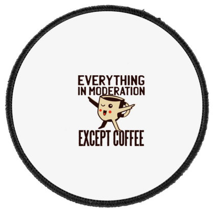 Everything In Moderation Except Coffee Round Patch Designed By Dirjaart