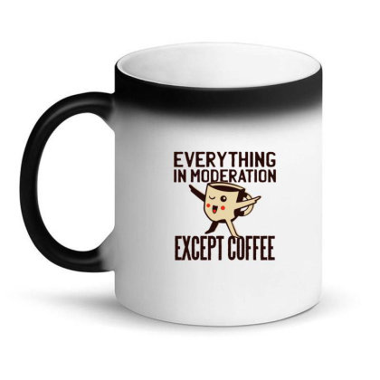 Everything In Moderation Except Coffee Magic Mug Designed By Dirjaart