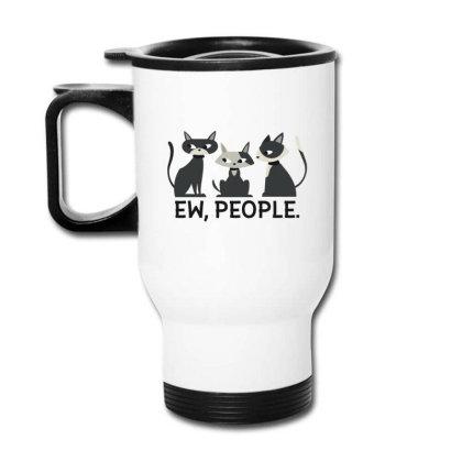 Ew, People Cats Travel Mug Designed By Dirjaart