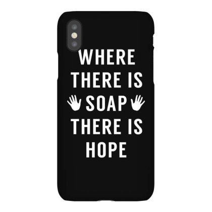 Where There Is Soap There Is Hope Iphonex Case Designed By Honeysuckle