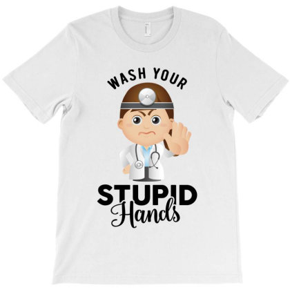 Wash Your Stupid Hands T-shirt Designed By Honeysuckle