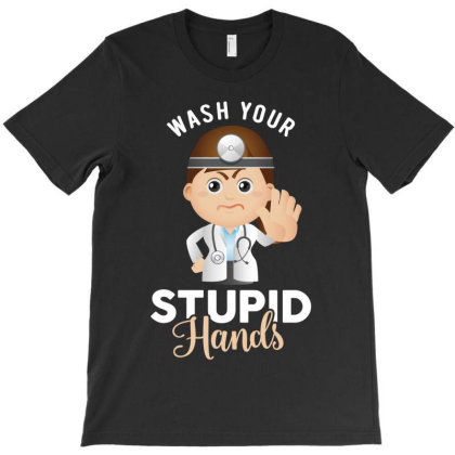 Wash Your Stupid Hand T-shirt Designed By Honeysuckle