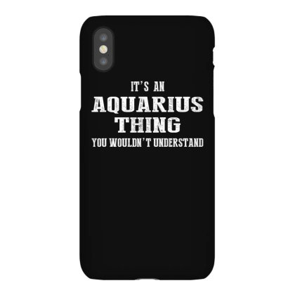 It's An Aquarius Thing You Wouldn't Understand Shirt Iphonex Case Designed By Faical
