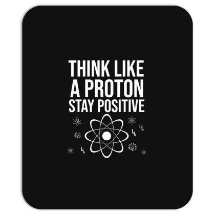 Think Like A Proton Stay Positive Mousepad Designed By Cypryanus