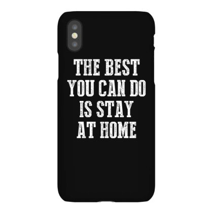 The Best You Can Do Is Stay At Home Shirt Iphonex Case Designed By Faical
