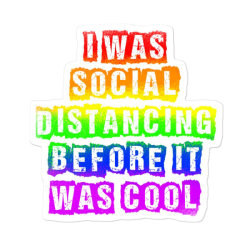 I Was Social Distancing Before It Was Cool Art Sticker Designed By Blackstars