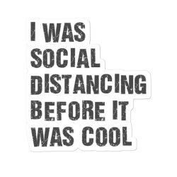 I Was Social Distancing Before It Was Cool Black Sticker Designed By Blackstars