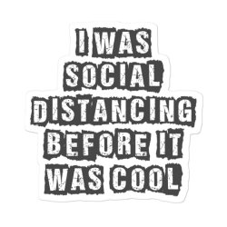 I Was Social Distancing Before It Was Cool Sticker Designed By Blackstars