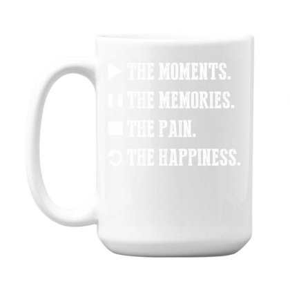 The Moments The Memories The Pain The Happiness Shirt 15 Oz Coffe Mug Designed By Faical