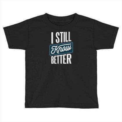 Still Know Better Toddler T-shirt Designed By Dirjaart