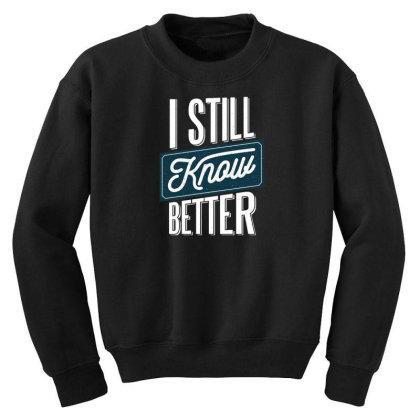 Still Know Better Youth Sweatshirt Designed By Dirjaart