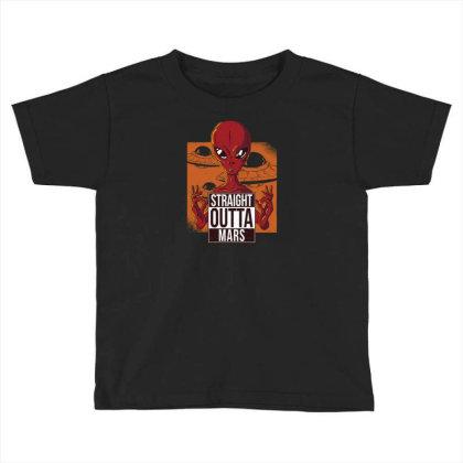Straight Outta Mars Toddler T-shirt Designed By Dirjaart
